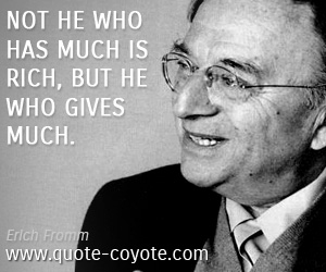 Life quotes - Not he who has much is rich, but he who gives much.