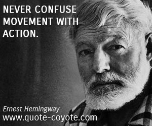quotes - Never confuse movement with action.