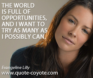 quotes - The world is full of opportunities, and I want to try as many as I possibly can.
