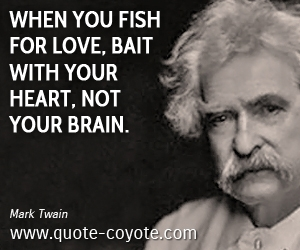 Heart quotes - When you fish for love, bait with your heart, not your brain.