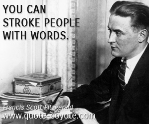 Words quotes - You can stroke people with words.