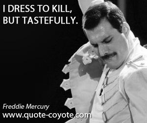 Kill quotes - I dress to kill, but tastefully.