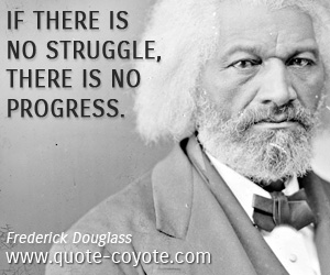quotes - If there is no struggle, there is no progress.
