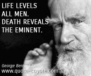 quotes - Life levels all men. Death reveals the eminent.