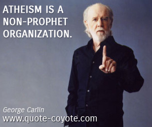 quotes - Atheism is a non-prophet organization.