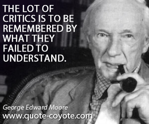 Understand quotes - The lot of critics is to be remembered by what they failed to understand.