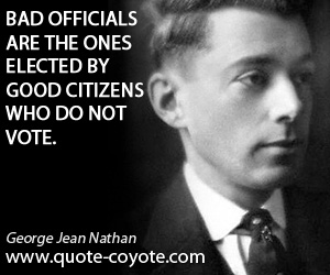 Politics quotes - Bad officials are the ones elected by good citizens who do not vote.