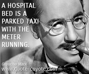 quotes - A hospital bed is a parked taxi with the meter running.
