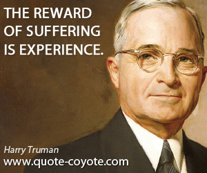 quotes - The reward of suffering is experience.