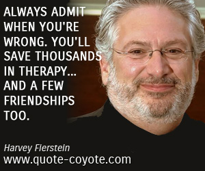 quotes - Always admit when you're wrong. You'll save thousands in therapy... and a few friendships too.