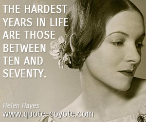 Life quotes - The hardest years in life are those between ten and seventy.