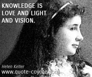quotes - Knowledge is love and light and vision.