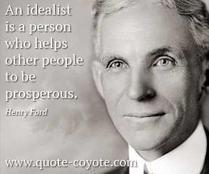 quotes - An idealist is a person who helps other people to be prosperous.
