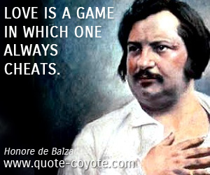 Life quotes - Love is a game in which one always cheats.