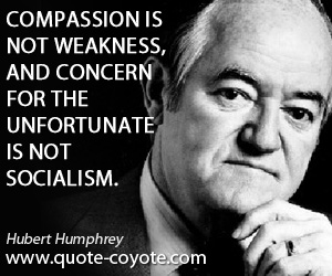 Witty quotes - Compassion is not weakness, and concern for the unfortunate is not socialism.
