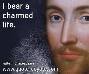 Life quotes - I bear a charmed life.