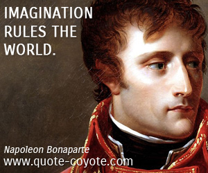 quotes - Imagination rules the world.