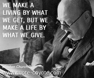 quotes - We make a living by what we get, but we make a life by what we give.