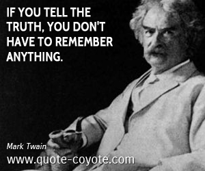 quotes - If you tell the truth, you don't have to remember anything.