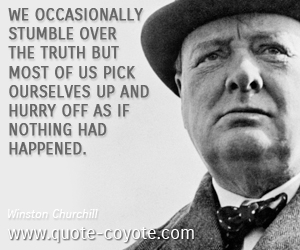 quotes - We occasionally stumble over the truth but most of us pick ourselves up and hurry off as if nothing had happened.