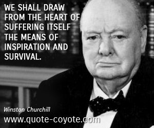 Heart quotes - We shall draw from the heart of suffering itself the means of inspiration and survival.