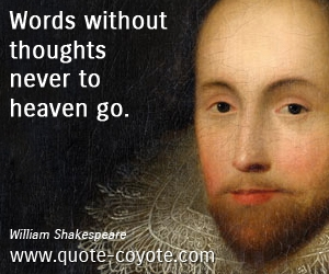 Heaven quotes - Words without thoughts never to heaven go.