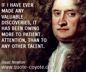 Value quotes - If I have ever made any valuable discoveries, it has been owing more to patient attention, than to any other talent.