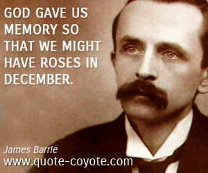 Life quotes - God gave us memory so that we might have roses in December.