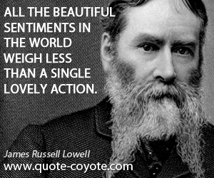 World quotes - All the beautiful sentiments in the world weigh less than a single lovely action.