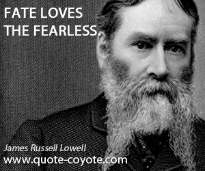 quotes - Fate loves the fearless.