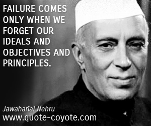 quotes - Failure comes only when we forget our ideals and objectives and principles.