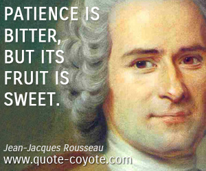 quotes - Patience is bitter, but its fruit is sweet.