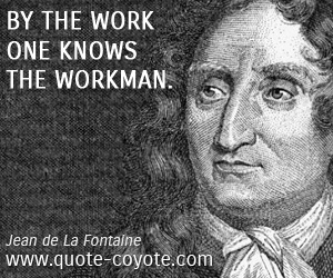 quotes - By the work one knows the workman.