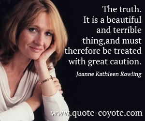 Truth quotes - The truth. It is a beautiful and terrible thing, and must therefore be treated with great caution.