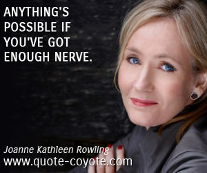 quotes - Anything's possible if you've got enough nerve.