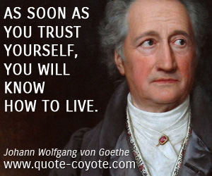 Life quotes - As soon as you trust yourself, you will know how to live.