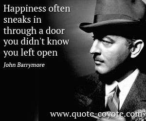 quotes - Happiness often sneaks in through a door you didn't know you left open.