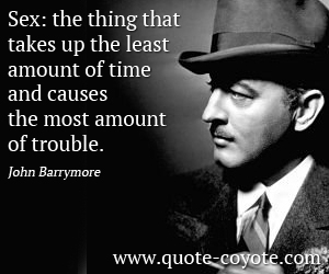 Wise quotes - Sex: the thing that takes up the least amount of time and causes the most amount of trouble.