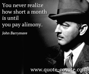 quotes - You never realize how short a month is until you pay alimony.