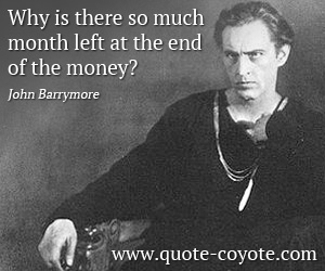Brainy quotes - Why is there so much month left at the end of the money?
