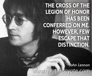 quotes - The cross of the Legion of Honor has been conferred on me. However, few escape that distinction.