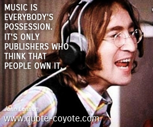 quotes - Music is everybody's possession. It's only publishers who think that people own it.
