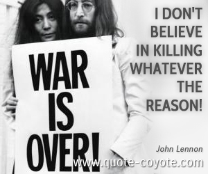 quotes - I don't believe in killing whatever the reason!