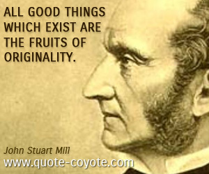 quotes - All good things which exist are the fruits of originality.