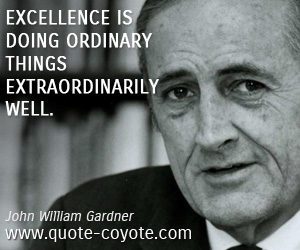 quotes - Excellence is doing ordinary things extraordinarily well.