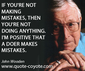 quotes - If you're not making mistakes, then you're not doing anything. I'm positive that a doer makes mistakes.