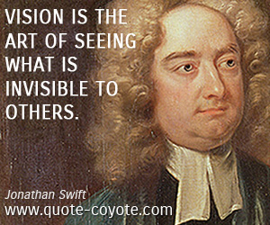 Art quotes - Vision is the art of seeing what is invisible to others.