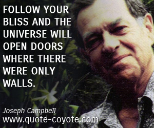 Life quotes - Follow your bliss and the universe will open doors where there were only walls.