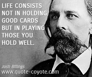 Life quotes - Life consists not in holding good cards but in playing those you hold well.