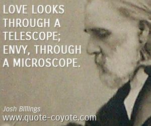 quotes - Love looks through a telescope; envy, through a microscope.